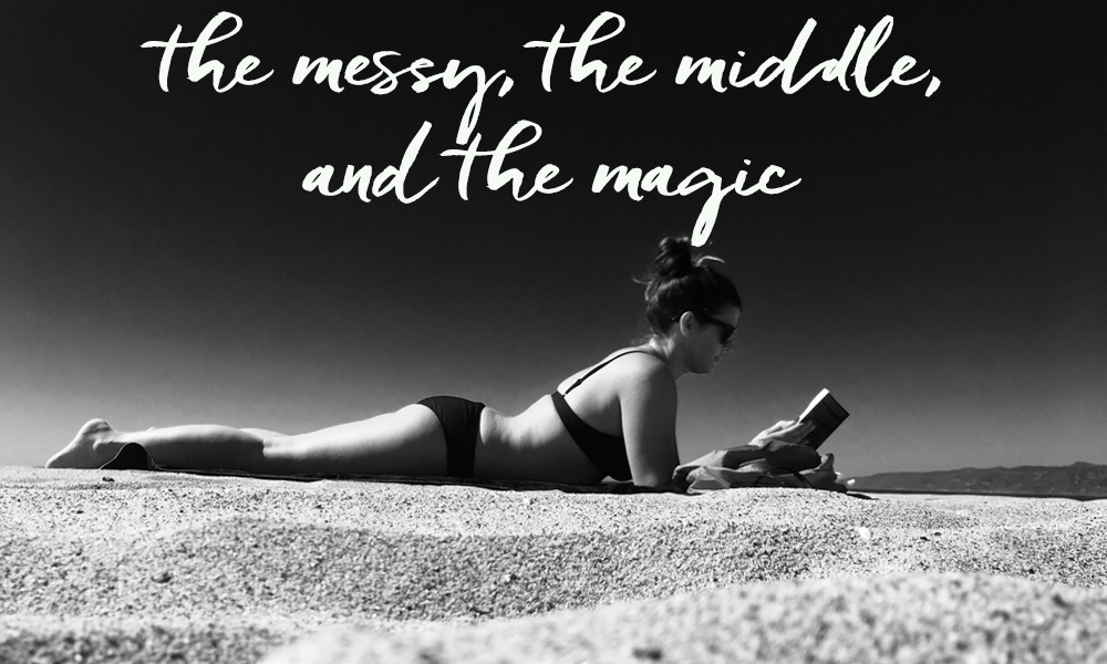 The messy, the middle, and the magic.